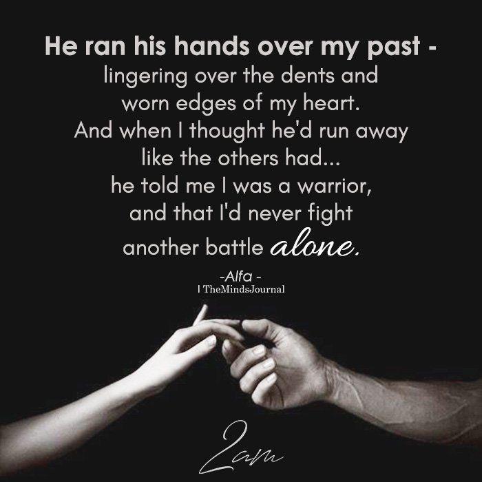 He ran his hands over my past