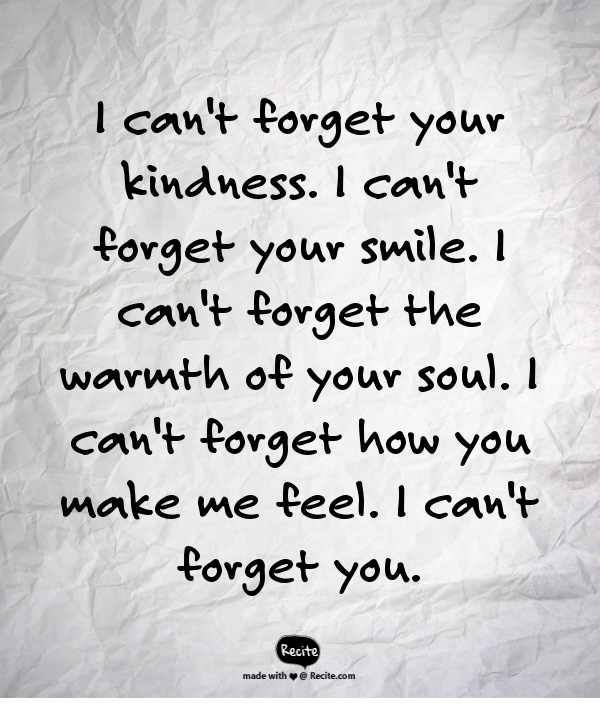 I Cant Forget Your Kindness I Cant Forget Your Smile I Cant