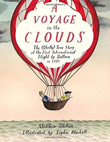 A Voyage In The Clouds The Mostly True Story Of The First International Flight By Balloon In 1785