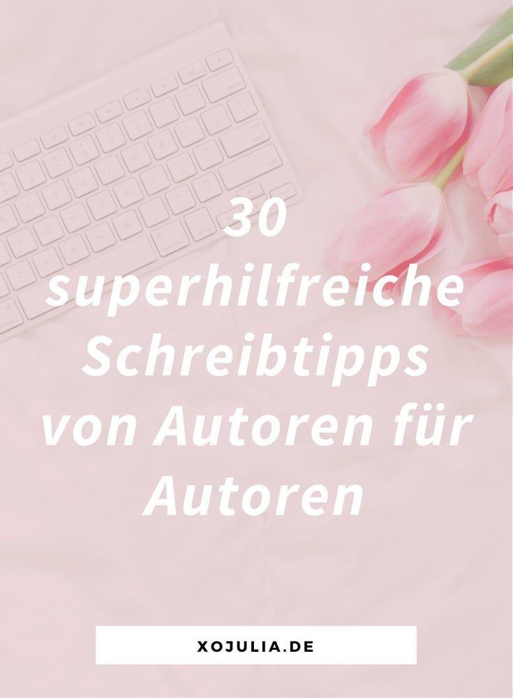 30 superhilfreiche Schreibtipps von Autoren für Autoren – xo Julia