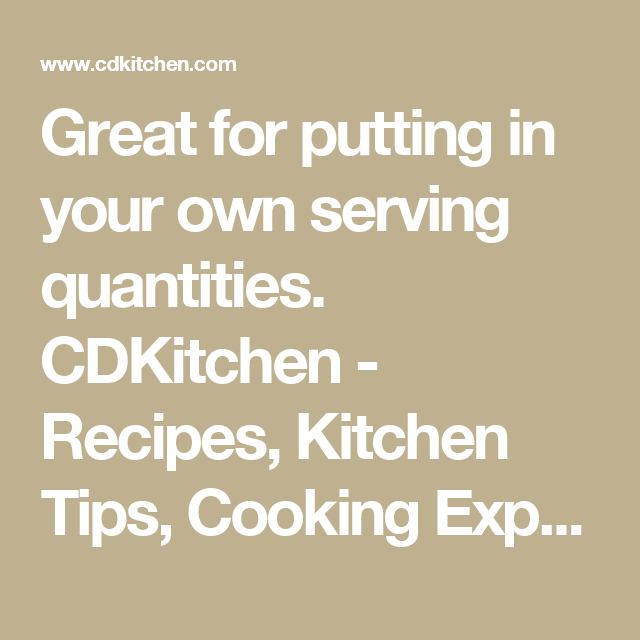 Great for putting in your own serving quantities.  CDKitchen - Recipes, Kitchen Tips, Cooking Experts, Dinner Menus