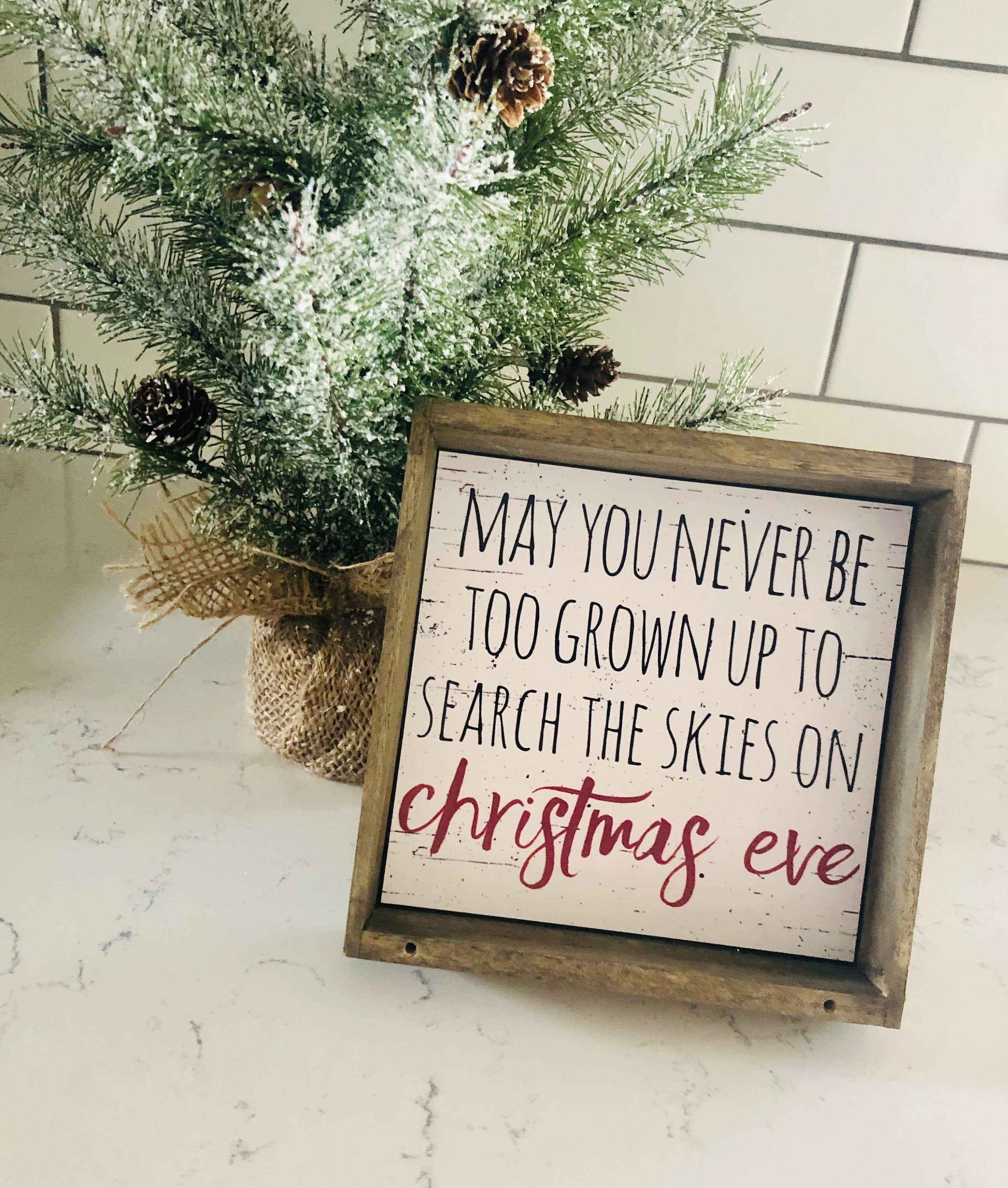 May You Never Be Too Grown Up To Search The Skies On Christmas Eve Sign Holiday Crafts Christmas Christmas Eve Quotes Christmas Signs