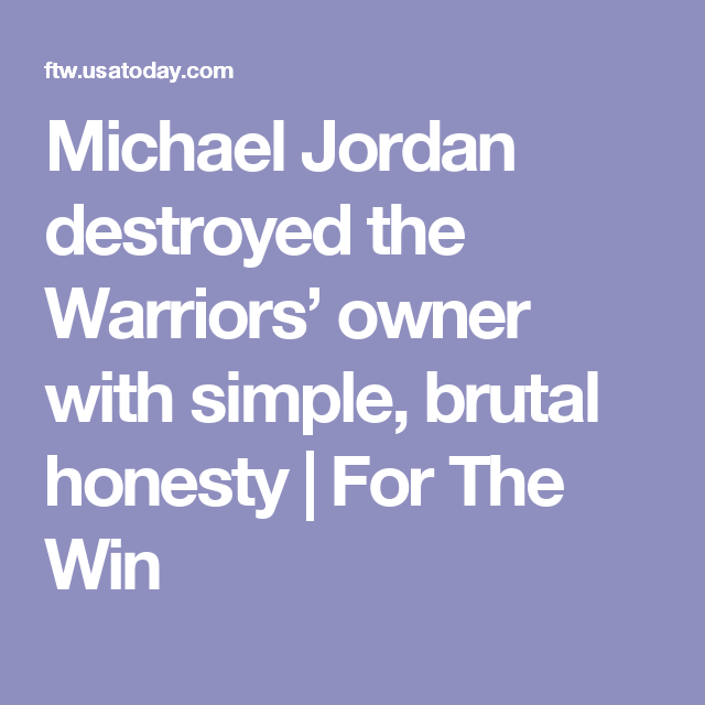 quality design a3141 20d39 Michael Jordan destroyed the Warriors  owner with simple, brutal honesty    For The Win