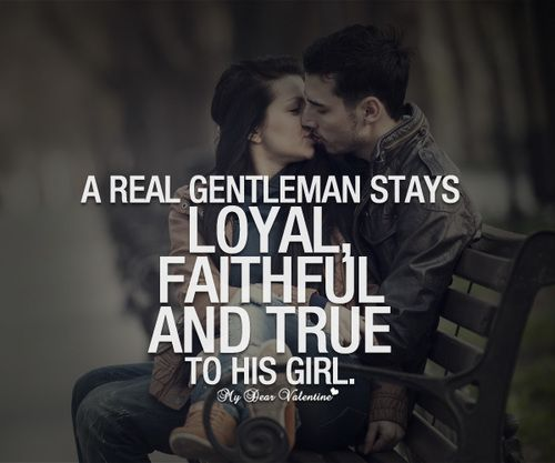 A True Gentleman Stays Loyal Faithful And True To His Girl