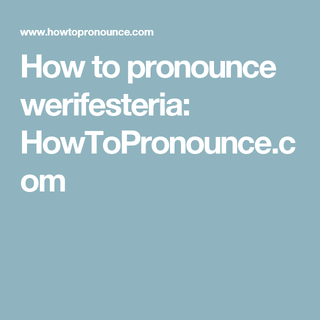 How To Pronounce Werifesteria Howtopronounce Com How To Pronounce Big Words Words