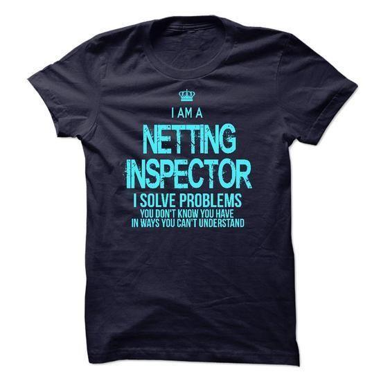 I am a Netting Inspector T Shirts, Hoodies Sweatshirts. Check price ==► http://store.customtshirts.xyz/go.php?u=https://www.sunfrog.com/LifeStyle/I-am-a-Netting-Inspector.html?41382