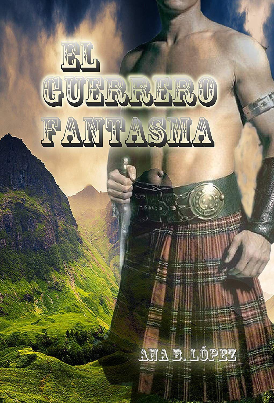 El guerrero fantasma (Alma jacobita nº 1) eBook: Ana B ...