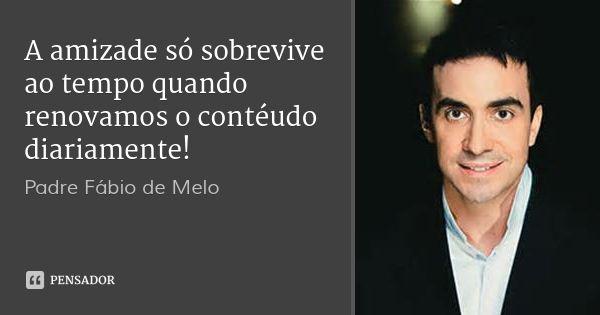 Padre Fábio De Melo Pɛfáɮɨօ ɖɛ ʍɛʟօ Padre Fabio De Melo