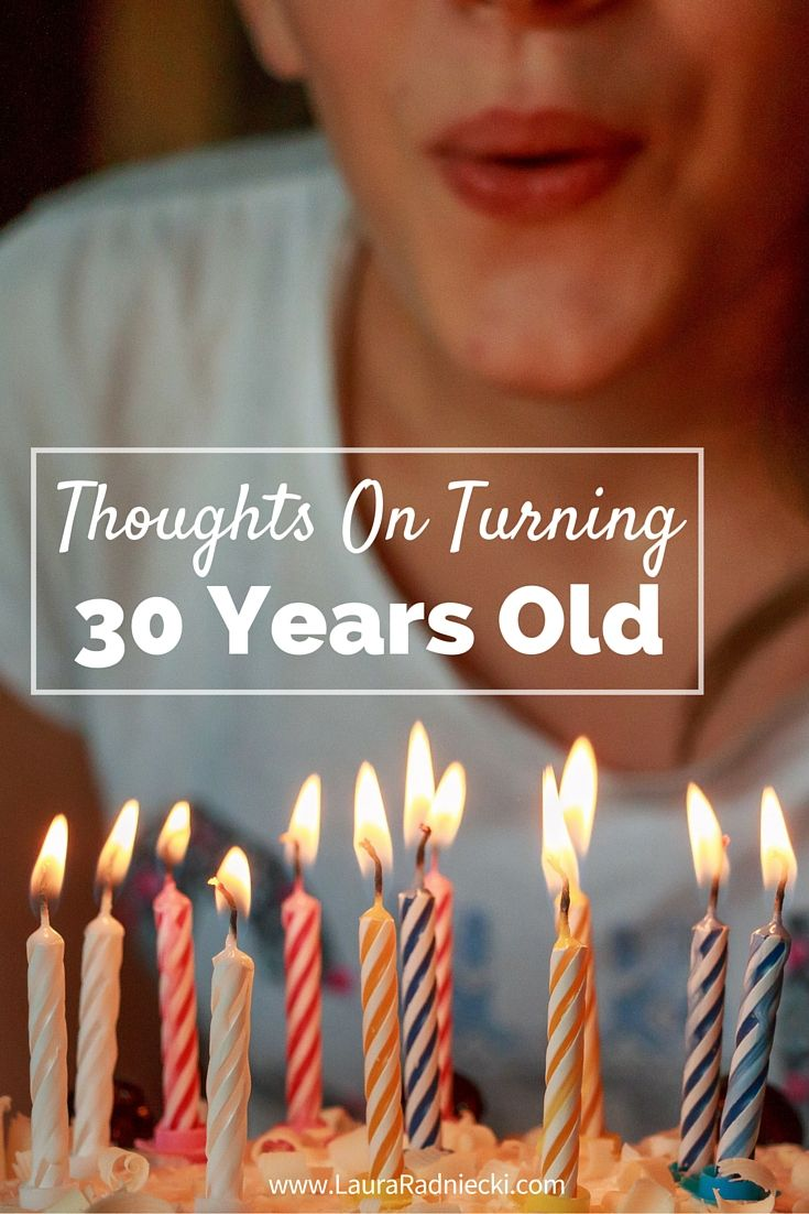 Thoughts On Turning 30 Years Old In A Society That Looks At Aging With Contempt And Disgust Its Hard To View Positive Light