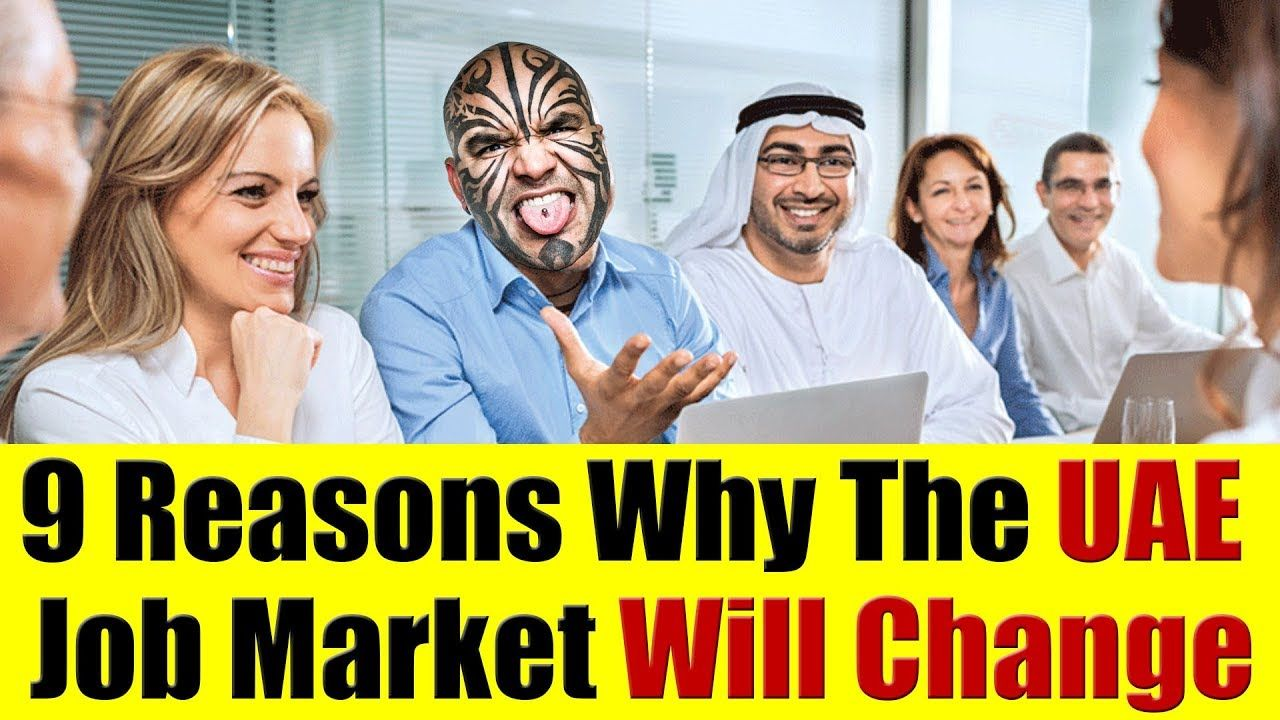 9 Reasons Why The Uae Job Market Will Change Drastically Good Or
