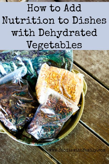 Adding Nutritional Value Using Dehydrated Vegetables Www Foodiewithfamily Com Dehydrated Vegetables Food Raw Food Detox