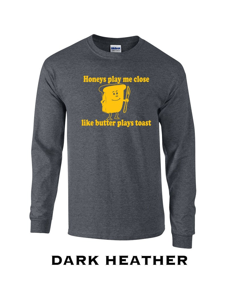 Honeys Play Me Close Like Butter Plays Toast 90s Lyrics Rap Etsy Long Sleeve Shirts Shirts Long Sleeve