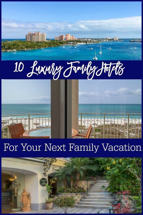 10 Luxury Family Hotels For Your Next Family Vacation Family Resort Vacations Best Family Vacations Family Vacation