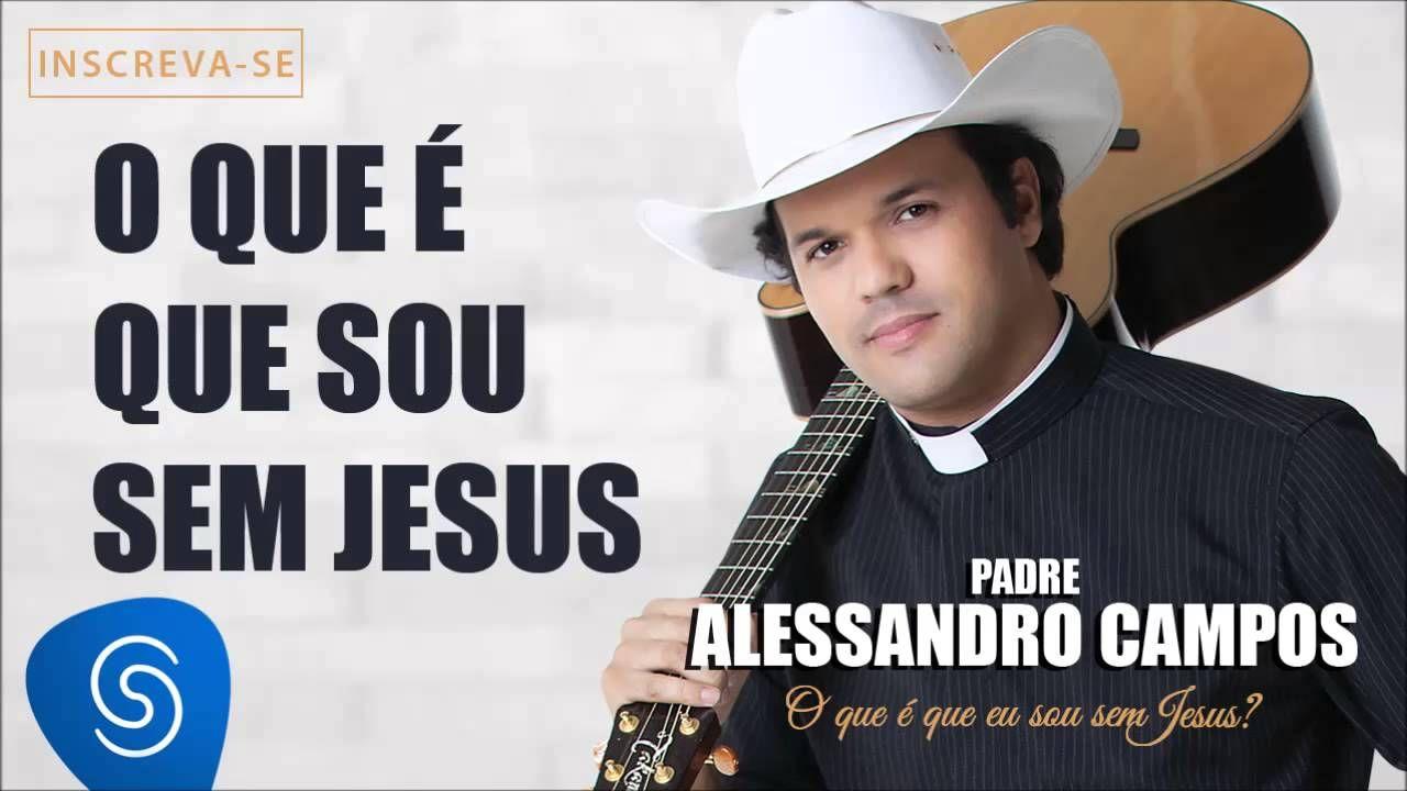 O Que E Que Eu Sou Sem Jesus Padre Alessandro Campos O Que E