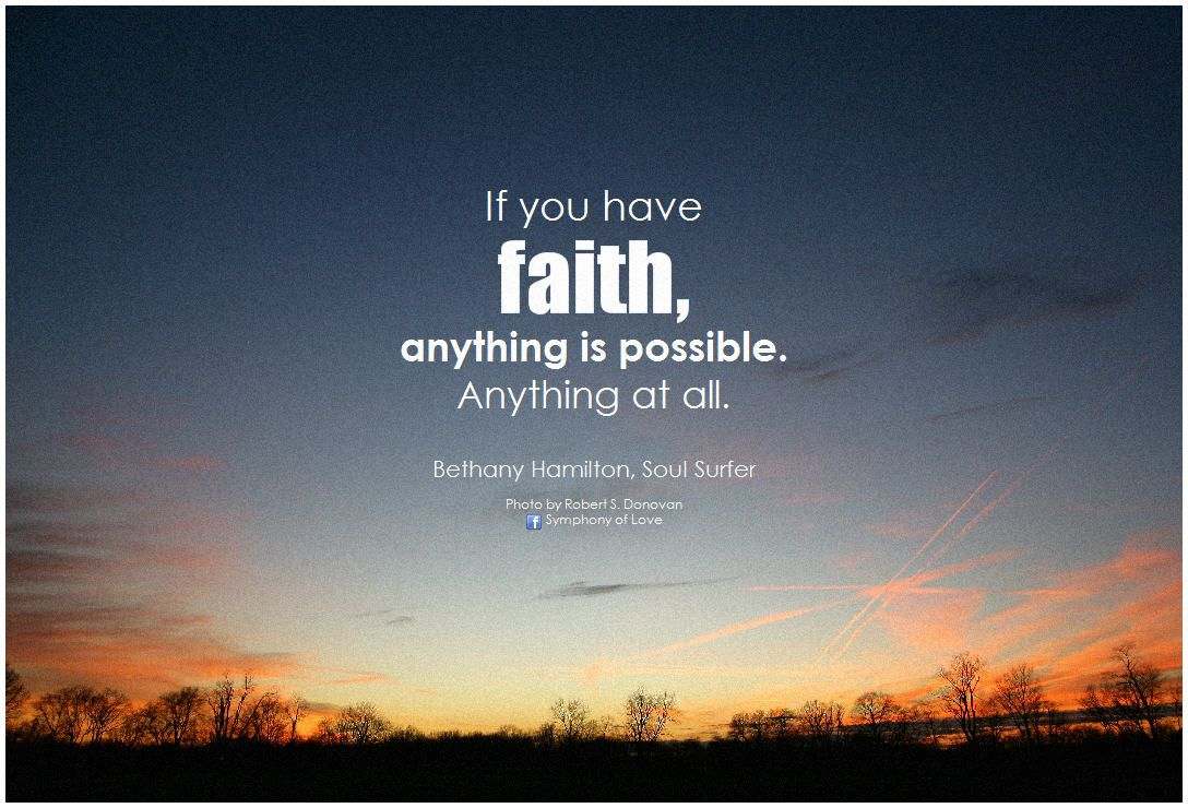 If You Have Faith Anything Is Possible Anything At All Soul Surfer Bethany Hamilton Bethany Hamilton Quotes