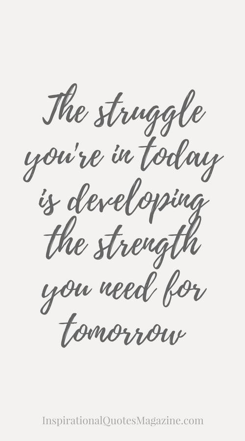 The struggle you're in today is developing the strength