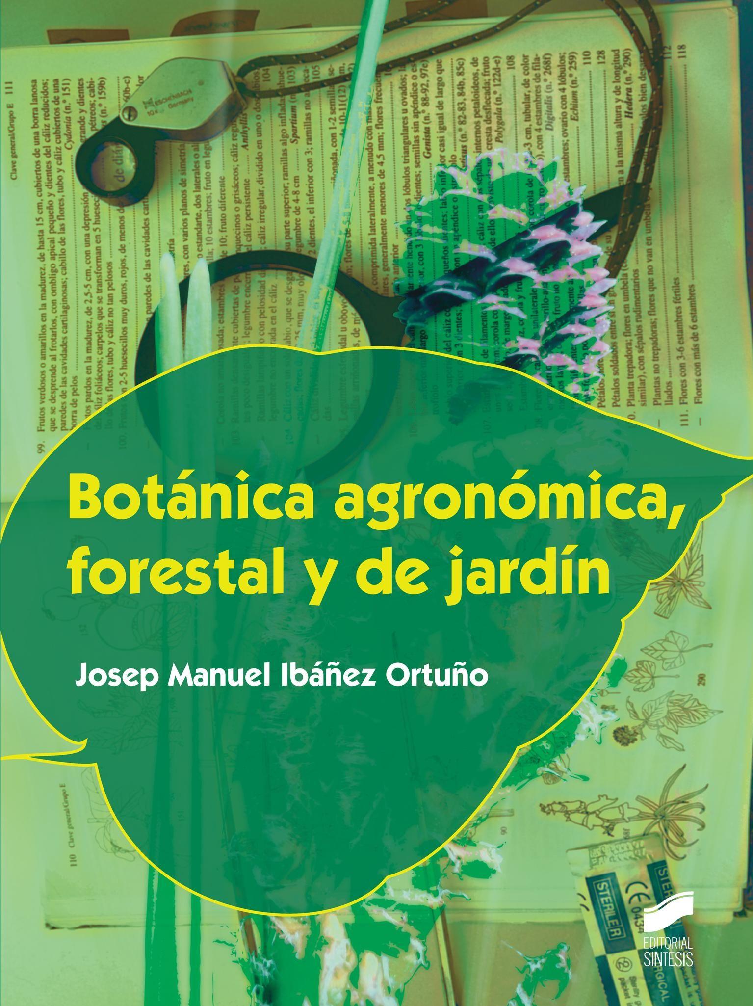 Botánica agronómica, forestal y de jardín / Josep Manuel Ibáñez Ortuño. Síntesis, D.L. 2014