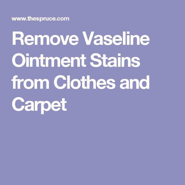 How To Remove Vaseline And Ointment Stains From Clothes