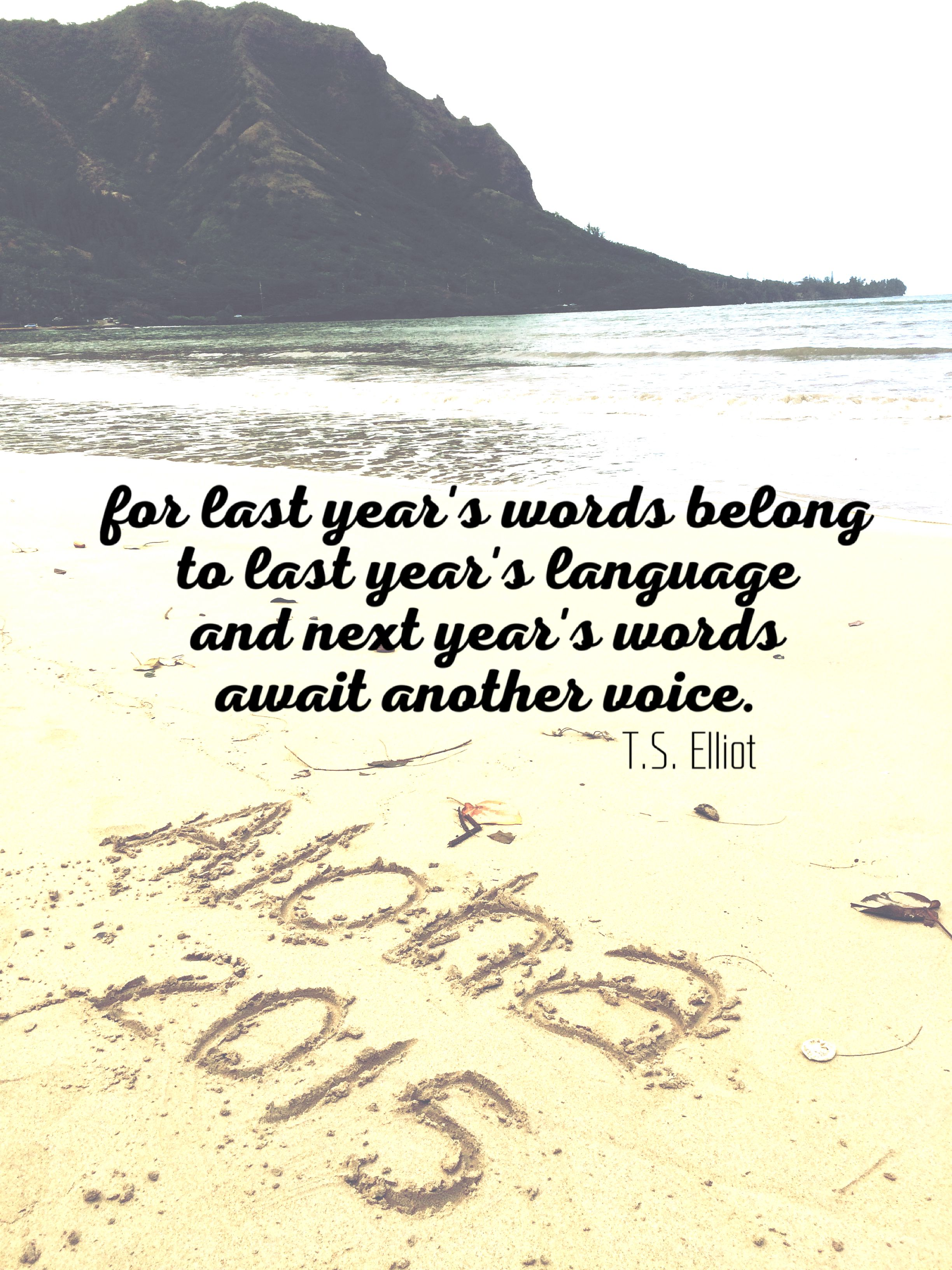 Quote 365: For last year\'s words belong to last year\'s language and ...