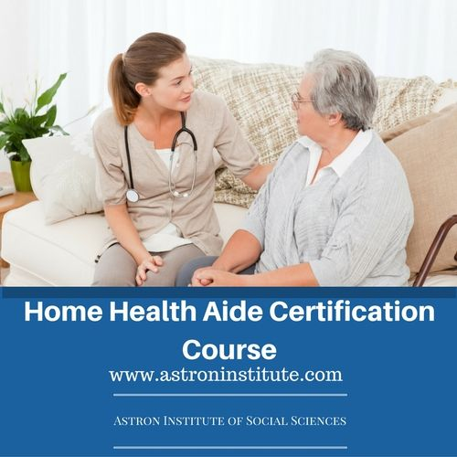 Astron Institute Provides You A Best Home Health Aide Course We Have The India Best Teachers So You Don T Worry About Your Home Health Aide Home Health Health