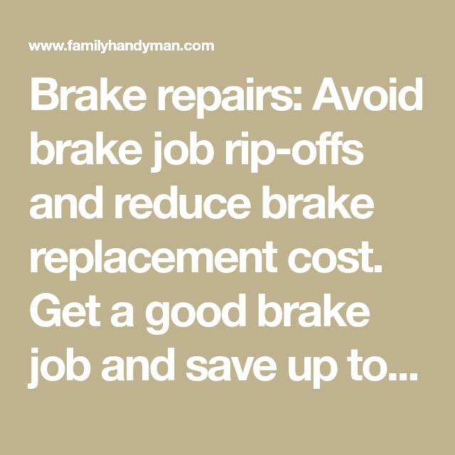 Brake Repairs: Avoid Brake Job Rip-offs And Reduce Brake