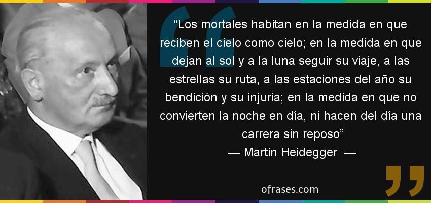Frases De Martin Heidegger Los Mortales Habitan En La