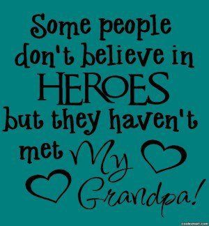 Awesome Some People Donu0027t Believe In Heroes But They Havenu0027t Met My Grandpa