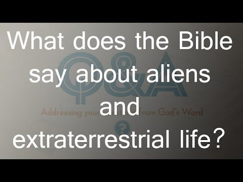 What does the Bible say about aliens and extraterrestrial ...