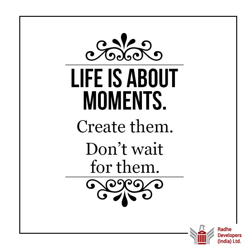 #Life is about #Moments. #Create them. Don't wait for them