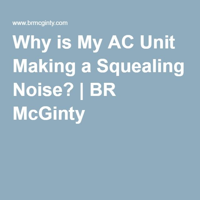 Why is My AC Unit Making a Squealing Noise? | BR McGinty