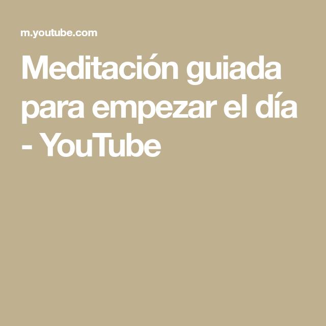 Meditación Guiada Para Empezar El Día Youtube Meditaciones Guiadas Empezando El Dia Para Empezar