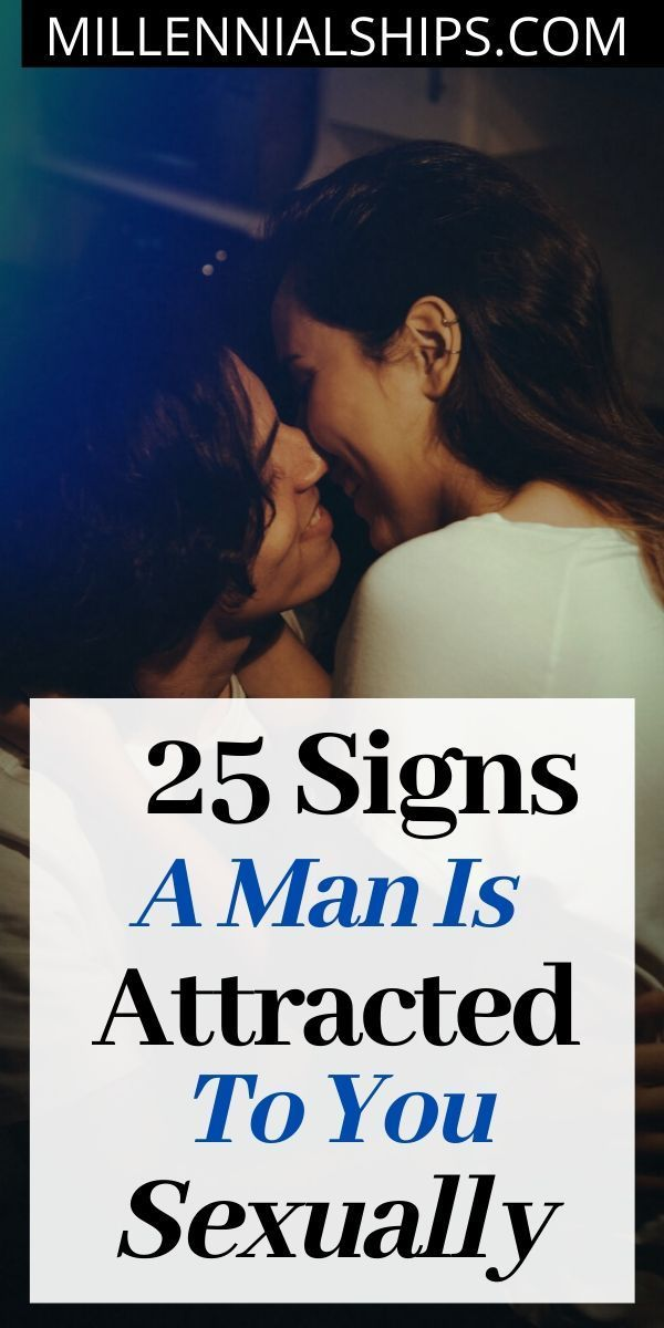 Signs a man is attracted to you sexually