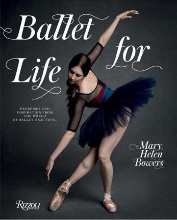 Ballet For Life Exercises And Inspiration From The World Of Ballet Beautiful Dance Paris Mary Helen Bowers Ballet Beautiful Ballerina Body