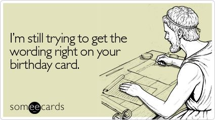 Funny Birthday Ecard: Iu0027m Still Trying To Get The Wording Right On Your