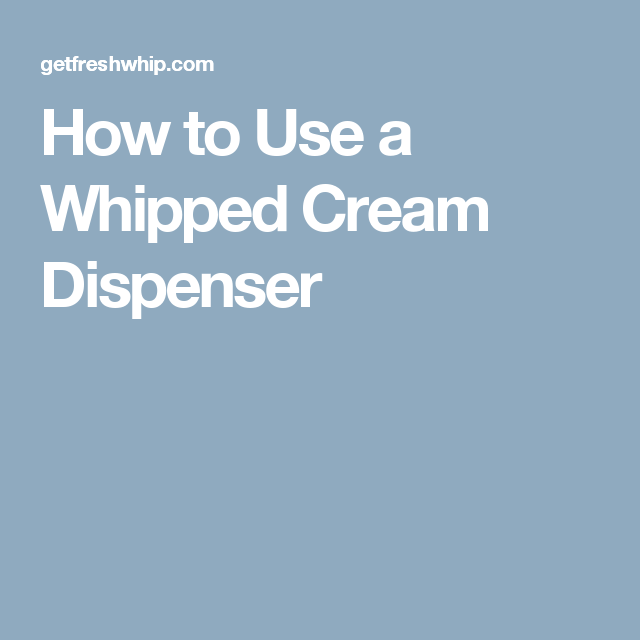 How To Use A Whipped Cream Dispenser Instructions Manuals And