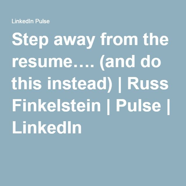 Step away from the resume\u2026 (and do this instead) Russ Finkelstein