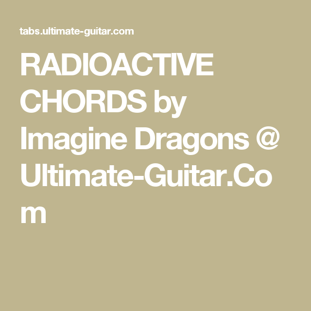 Radioactive Chords By Imagine Dragons Ultimate Guitar