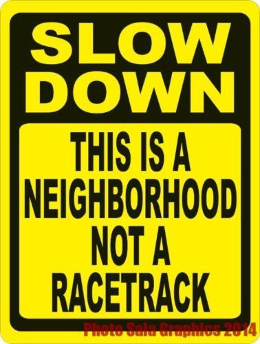 Slow Down Signs >> Slow Down This Is A Neighborhood Not A Racetrack Sign Speed Limit