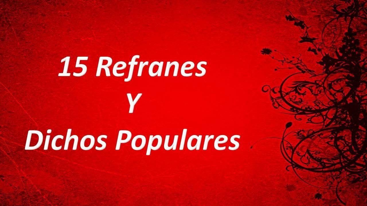 Refranes Populares Y Su Significado Frases Celebres Y Dichos Populares Refranes Populares Refranes Dichos Populares