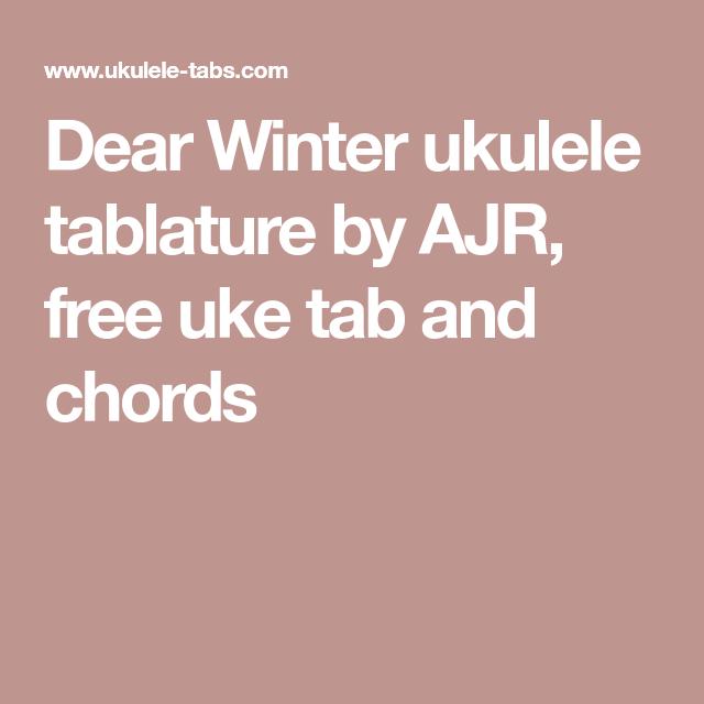 Dear Winter Ukulele Tablature By Ajr Free Uke Tab And Chords Uke Tabs Uke Uke Songs Dear winter chords by ajr. dear winter ukulele tablature by ajr