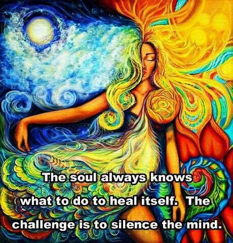 The soul always knows what to do to heal itself. Thr challenge is to silence the mind.