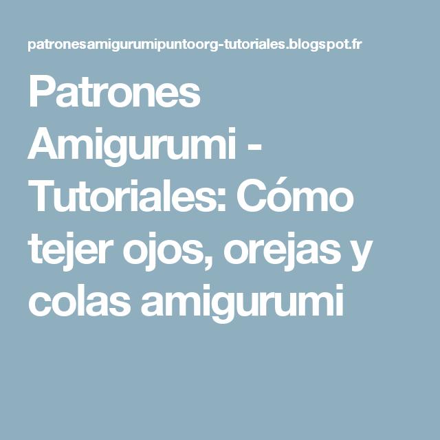 Patrones Amigurumi - Tutoriales: Cómo tejer ojos, orejas y colas ...