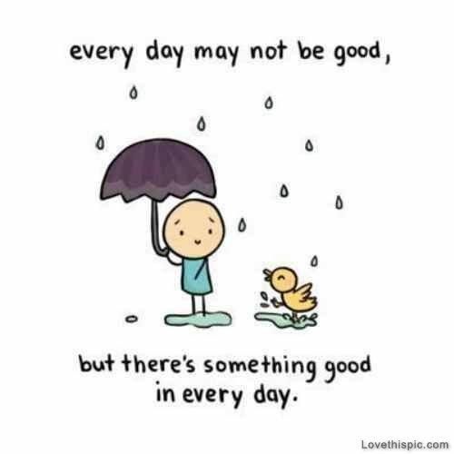 there is something good in everyday life quotes quotes quote happy
