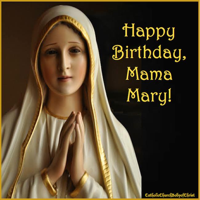 Mary Mother of God,Birthday September 8th Mama mary