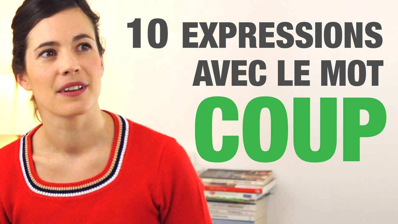 10 Expressions avec le mot COUP. Inclus: signification ...