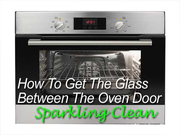 How To Get The Glass Between The Oven Door Sparkling Clean Good To
