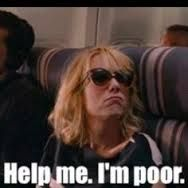 Image Result For Help Me I M Poor Meme Bridesmaids Movie Funny Movies Bridesmaid Funny