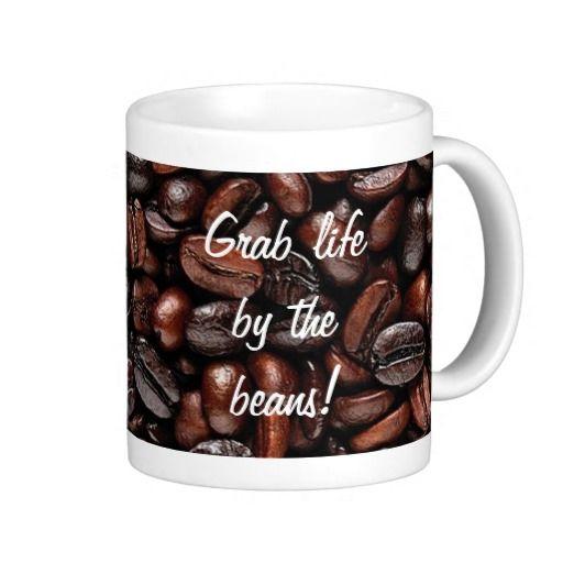 Grab Life By The Beans Coffee Mug Coffee Mugs Mugs Coffee Beans