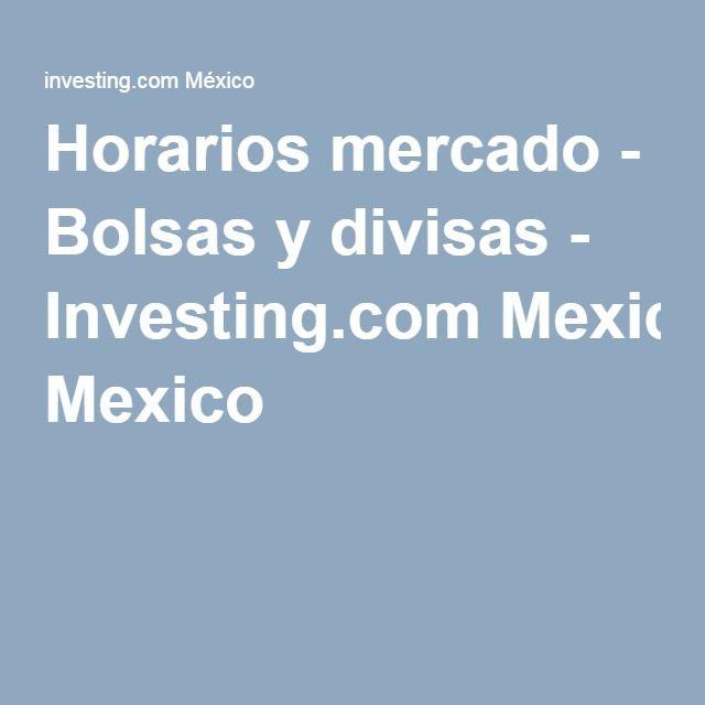 Horarios mercado - Bolsas y divisas - Investing.com Mexico