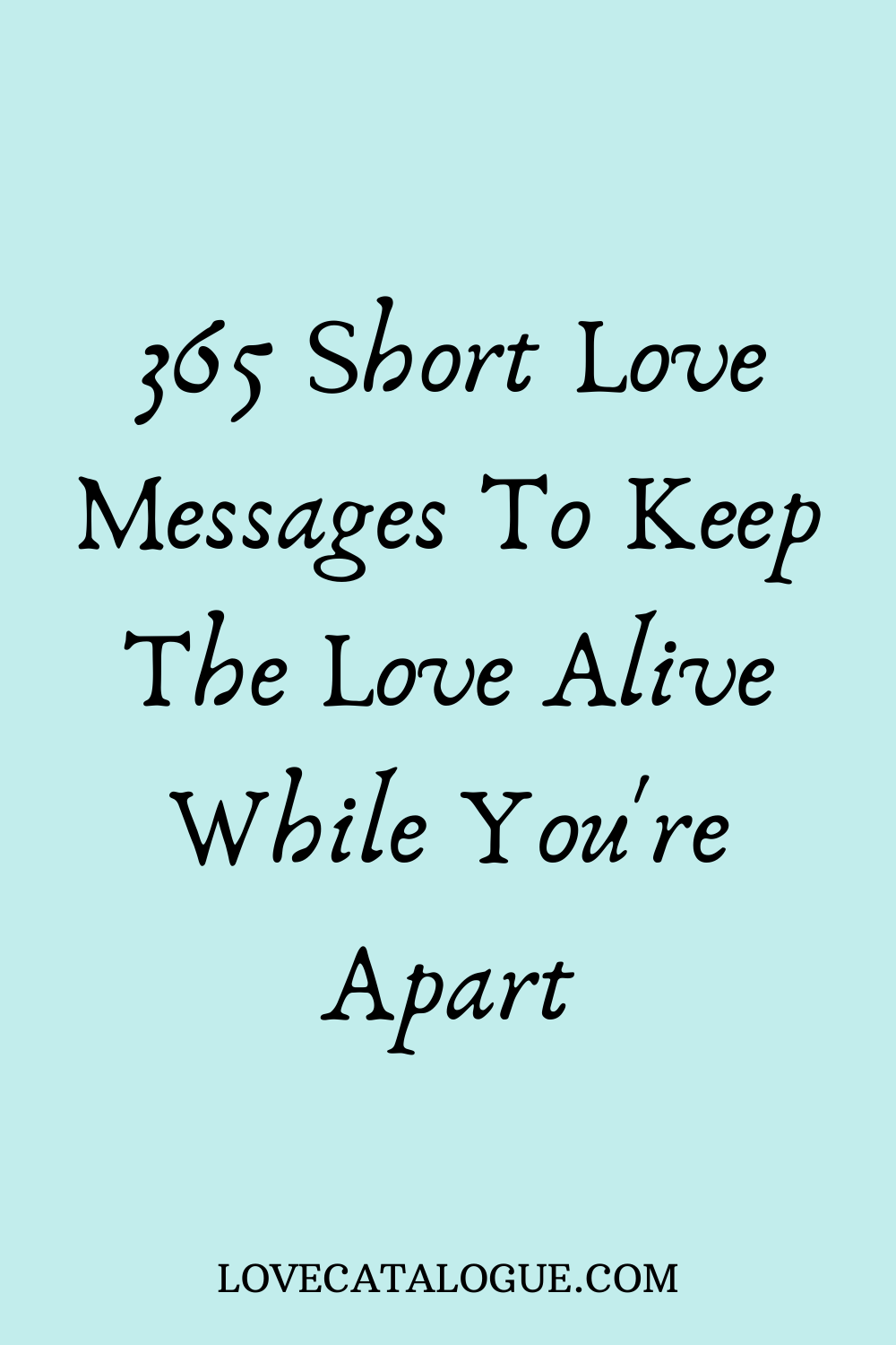 365 Short love messages to keep the love alive while you're apart